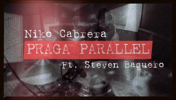 Praga Parallel Niko Cabrera Ft. Steven Baquero
